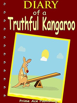 Books For Kids: Diary Of A Truthful Kangaroo: Bedtime Stories For Kids Ages 3-8 (Kids Books - Bedtime Stories For Kids - Children's Books - Free Stories ... (Bedtime Stories For Kids Ages 3-8 Series)