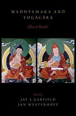 Madhyamaka and Yogacara: Allies or Rivals?