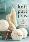 Knit, Purl, Pray: 52 Devotions for the Creative Soul
