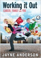 Working it Out: Career, Family and You by Jayne Anderson