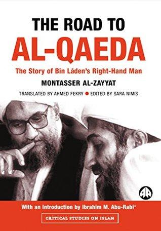 The Road to Al-Qaeda: The Story of Bin Laden's Right-Hand Man: The Story of Bin Laden's Right Hand Man