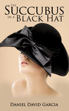 The Succubus in a Black Hat (The Succubus in a Red Dress, #3)