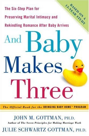 Image result for And Baby Makes Three: The Six-Step Plan for Preserving Marital Intimacy and Rekindling Romance After Baby Arrives