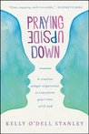 Praying Upside Down by Kelly O'Dell Stanley