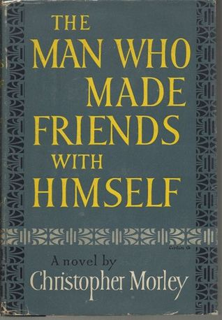 The Man Who Made Friends with Himself by Christopher  Morley