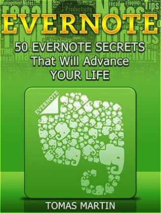Evernote: 50 Evernote Secrets That Will Advance Your Life (Evernote, Evernote Essentials, Evernote for Dummies)
