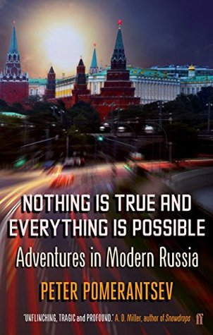 Nothing is True and Everything is Possible: Adventures in Modern Russia