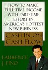 Cash in on Cash Flow: How to Make Full Time Income with Part Time Effort in America's Hottest New Business
