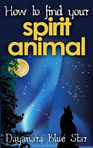 How to Find Your Spirit Animal (Dayanara Blue Star Books)