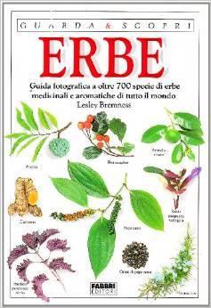 Erbe. Guida fotografica a oltre 700 specie di erbe medicinali e aromatiche di tutto il mondo