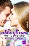 Until the End – Rock und Trisha by Abbi Glines