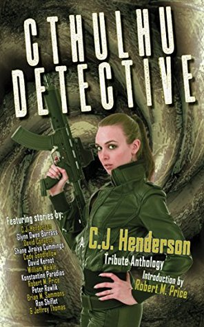 Cthulhu Detective: A C.J. Henderson Tribute Anthology