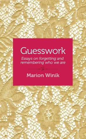 Guesswork: Essays on forgetting and remembering who we are