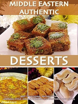 MIDDLE EASTERN AUTHENTIC DESSERTS: Best Traditional Recipes From Lebanon, Syria, Jordan, Palestinian Territories And Israel