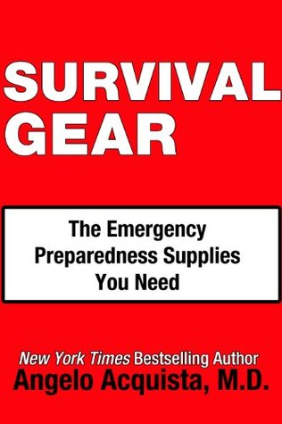 Ebook SURVIVAL GEAR: The Emergency Preparedness Supplies You Need by Angelo Acquista PDF!
