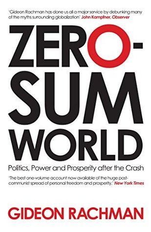 Zero-Sum World: Politics, Power, and Prosperity After the Crash by Gideon Rachman