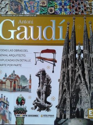 Guía visual de la obra completa de Antoni Gaudí