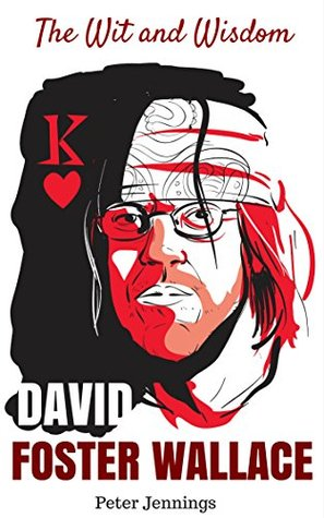 The Wit and Wisdom of David Foster Wallace: David Foster Wallace Quotes