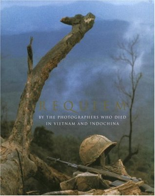 Requiem: By the Photographers Who Died in Vietnam and Indochina