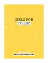 Cielo Por Tu Luz by Emiliano Campuzano