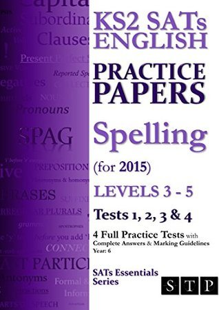 KS2 SATs English Practice Papers: Spelling (for 2015) Levels 3 - 5: Tests 1, 2, 3 & 4 (Year 6) (SATs Essentials Series)