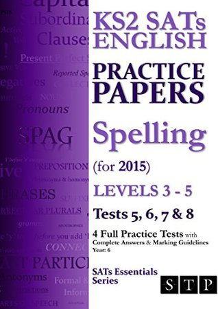 KS2 SATs English Practice Papers: Spelling (for 2015) Levels 3 - 5: Tests 5, 6, 7 & 8 (Year 6) (SATs Essentials Series)