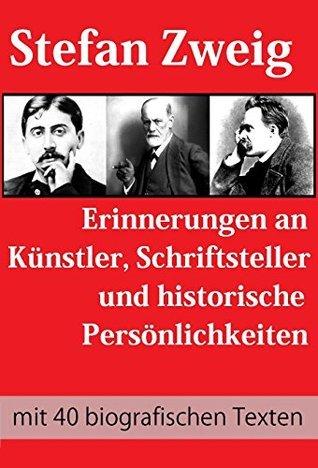 Erinnerungen an Künstler, Schriftsteller und historische Persönlichkeiten - mit 40 biografischen Texten von Stefan Zweig u.a. Nietzsche, Tolstoi, Proust, ... Freud, Albert Schweitzer