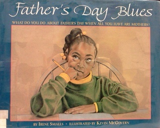 Father's Day Blues: What Do You Do about Father's Day When All You Have Are Mothers?