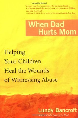 When Dad Hurts Mom by Lundy Bancroft