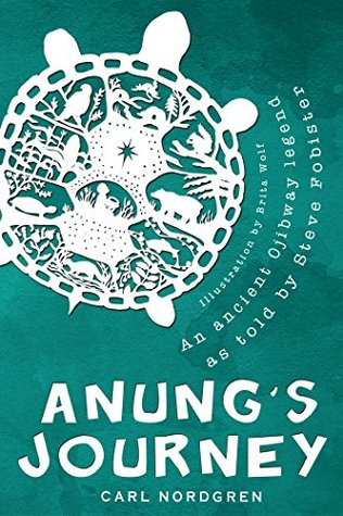 Ebook Anung's Journey: An ancient Ojibway legend as told by Steve Fobister by Carl Nordgren DOC!