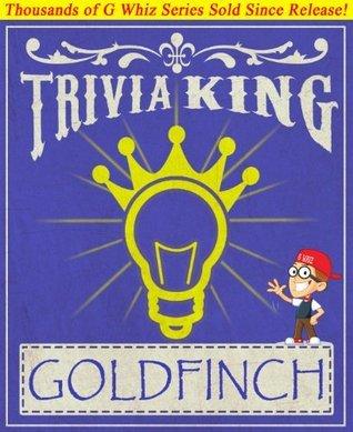The Goldfinch - Trivia King: Fun Facts and Trivia Tidbits Quiz Game Books (GWhizBooks.com)