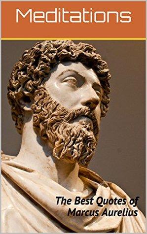 Meditations: The Best Quotes of Marcus Aurelius