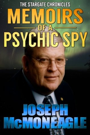 The Stargate Chronicles: Memoirs of a Psychic Spy: The Remarkable Life of US Government Remote Viewer