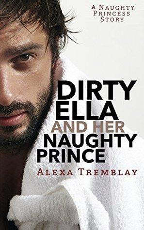 Dirty Ella and Her Naughty Prince (A Naughty Princess Story Book 2)