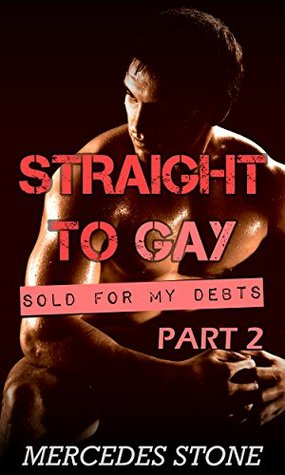 Sold For My Debts Part 2: Straight to Gay