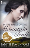 In the Halls of the Mountain Troll by Tanith Davenport