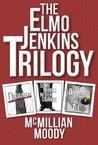 The Elmo Jenkins Trilogy (Elmo Jenkins #1-3)