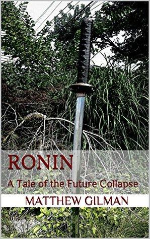 Ronin: A Tale of the Future Collapse por Matthew Gilman - PDF FB2