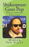 Shakespeare Goes Pop: Hollywood Edition: Movie & TV quotes with a Shakespearean Makeover, Plus Trivia and More (Volume 1)