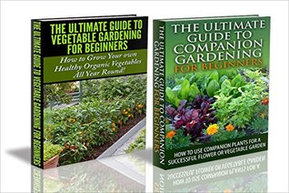 Gardening Box Set 7 Ultimate Guide To Vegetable Gardening For Beginners Ultimate Guide To