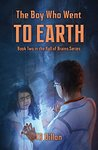 The Boy Who Went To Earth: Book Two in the Hall of Brains Series