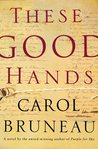 These Good Hands by Carol Bruneau