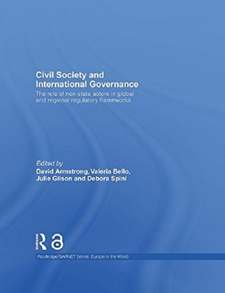 Civil Society and International Governance: The Role of Non-State Actors in the EU, Africa, Asia and Middle East (Routledge/GARNET series)