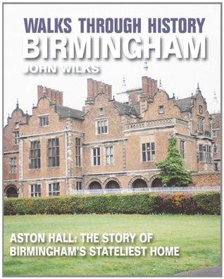 Walks Through History - Birmingham: Aston Hall: The story of Birmingham's stateliest home