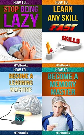 How To 4Pack - How To Stop Being Lazy, How To Learn Any Skill Fast, How To Become A Learning Machine, How To Become A Memory Master: 4 books in 1 (How To 4Packs Book 9)