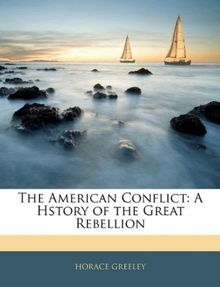 The American Conflict: A Hstory of the Great Rebellion