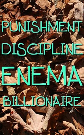 Punishment And Enema Discipline With The Billionaire: My Way (Forced Seduced First Time Medical Spanking)