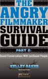 The Angry Filmmaker Survival Guide Part Two: Sound Conversations With (un)Sound People
