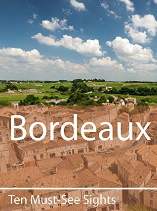 Ten Must-See Sights: Bordeaux(Ten Must-See Sights 35)