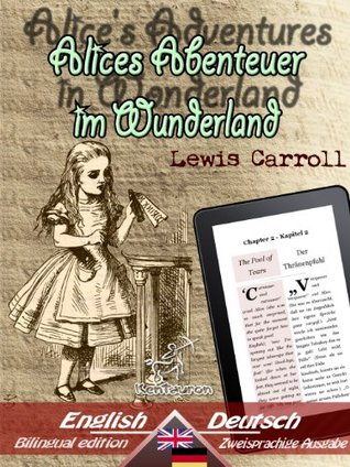 Alice's Adventures in Wonderland - Alices Abenteuer im Wunderland: Bilingual parallel text - Zweisprachige Ausgabe: English - German / Englisch - Deutsch (Dual Language Easy Reader 4)
